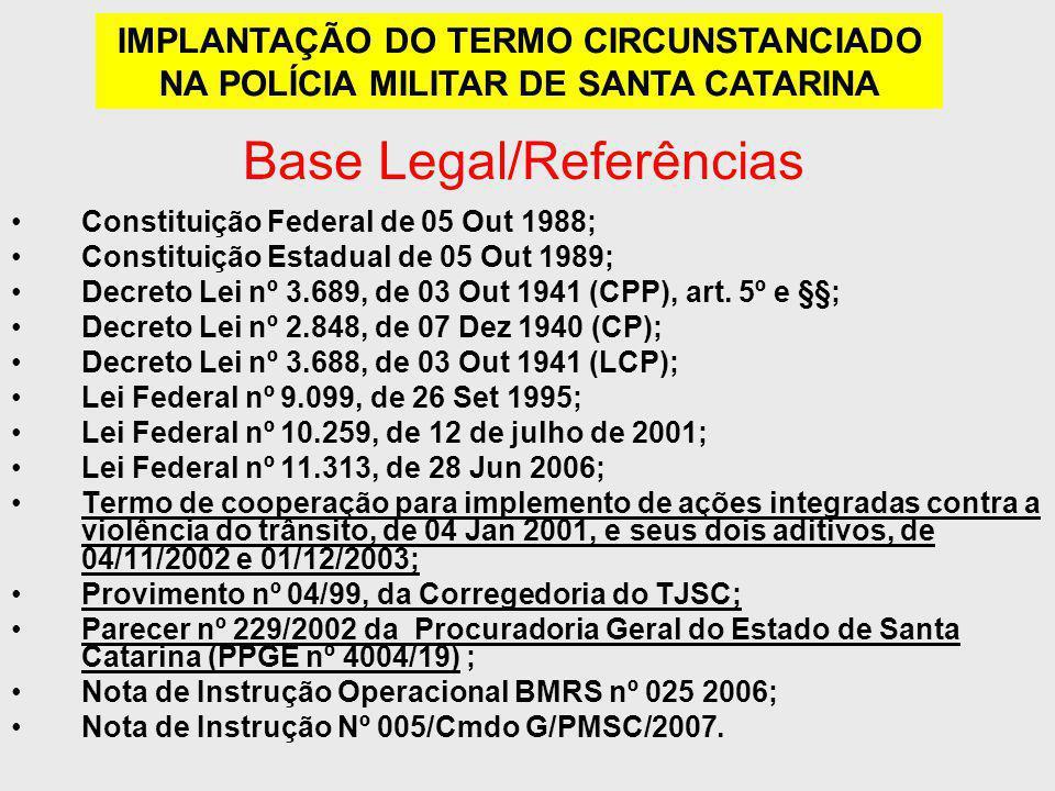 Base Legal/Referências Constituição Federal de 05 Out 1988; Constituição Estadual de 05 Out 1989; Decreto Lei nº 3.689, de 03 Out 1941 (CPP), art. 5º
