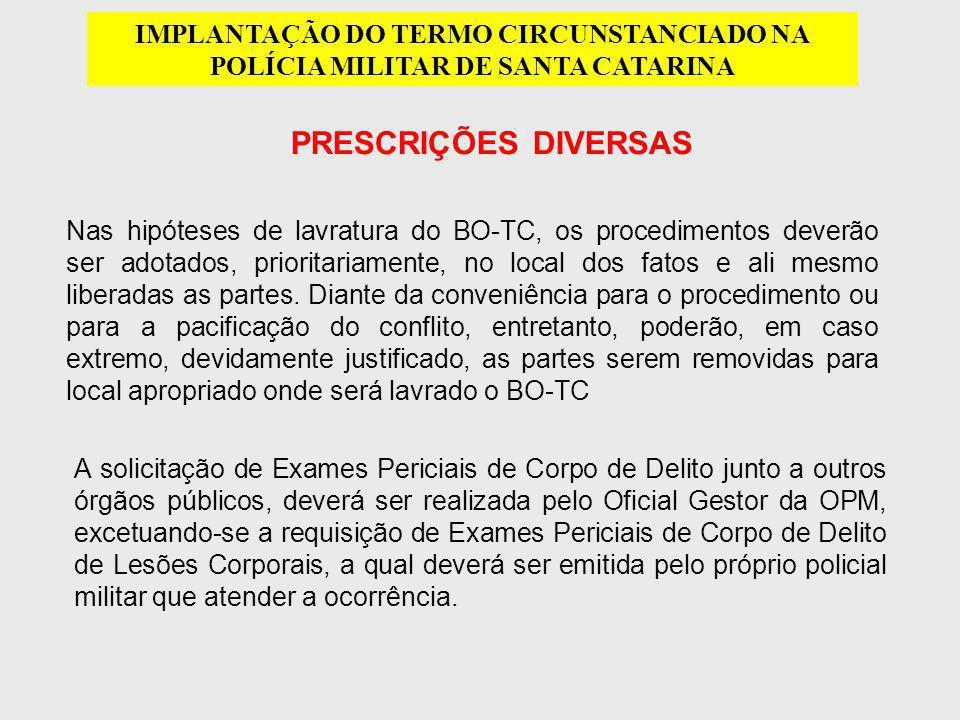 PRESCRIÇÕES DIVERSAS IMPLANTAÇÃO DO TERMO CIRCUNSTANCIADO NA POLÍCIA MILITAR DE SANTA CATARINA Nas hipóteses de lavratura do BO-TC, os procedimentos d