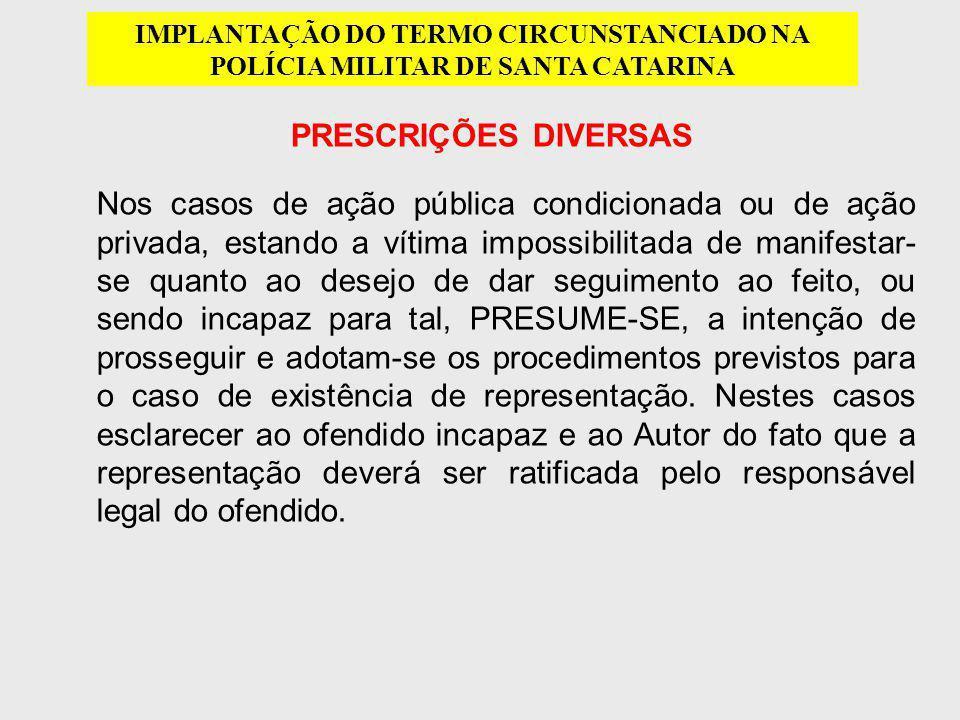 PRESCRIÇÕES DIVERSAS IMPLANTAÇÃO DO TERMO CIRCUNSTANCIADO NA POLÍCIA MILITAR DE SANTA CATARINA Nos casos de ação pública condicionada ou de ação priva