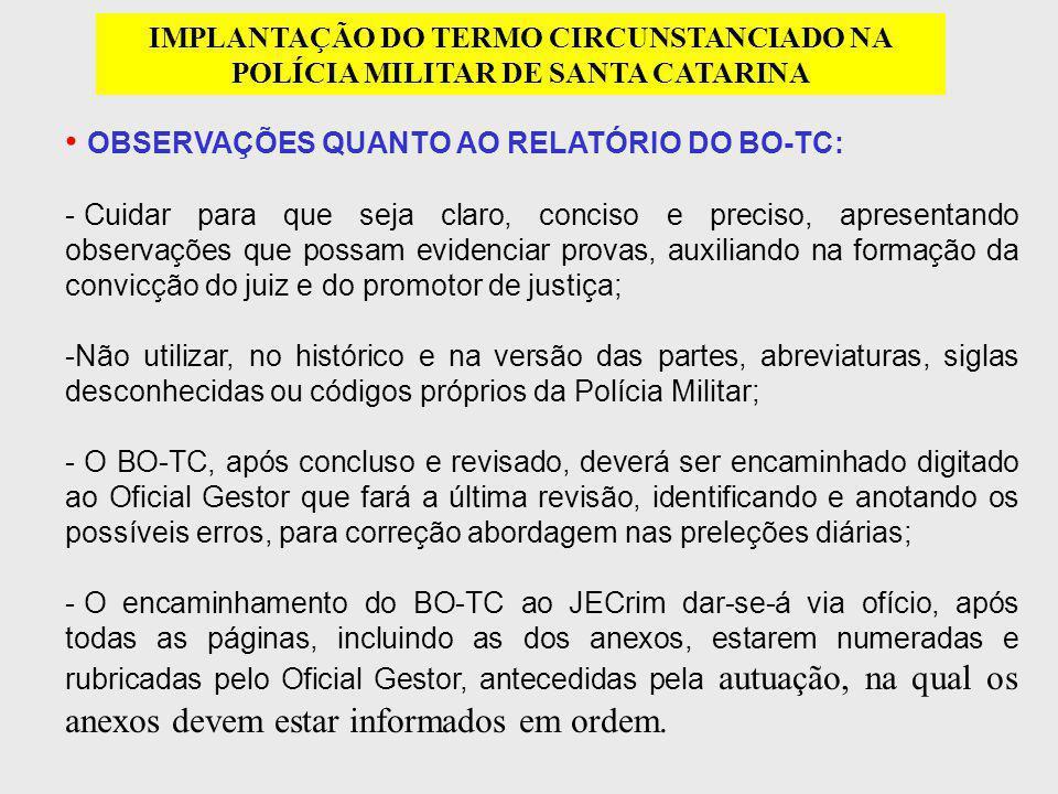 IMPLANTAÇÃO DO TERMO CIRCUNSTANCIADO NA POLÍCIA MILITAR DE SANTA CATARINA OBSERVAÇÕES QUANTO AO RELATÓRIO DO BO-TC: - Cuidar para que seja claro, conc