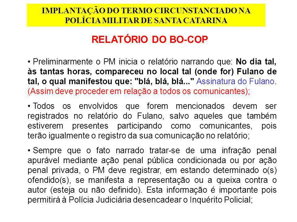 IMPLANTAÇÃO DO TERMO CIRCUNSTANCIADO NA POLÍCIA MILITAR DE SANTA CATARINA RELATÓRIO DO BO-COP Preliminarmente o PM inicia o relatório narrando que: No