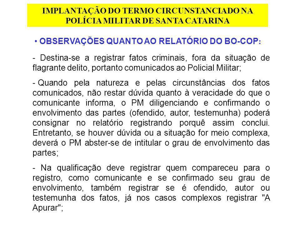 IMPLANTAÇÃO DO TERMO CIRCUNSTANCIADO NA POLÍCIA MILITAR DE SANTA CATARINA OBSERVAÇÕES QUANTO AO RELATÓRIO DO BO-COP : - Destina-se a registrar fatos c