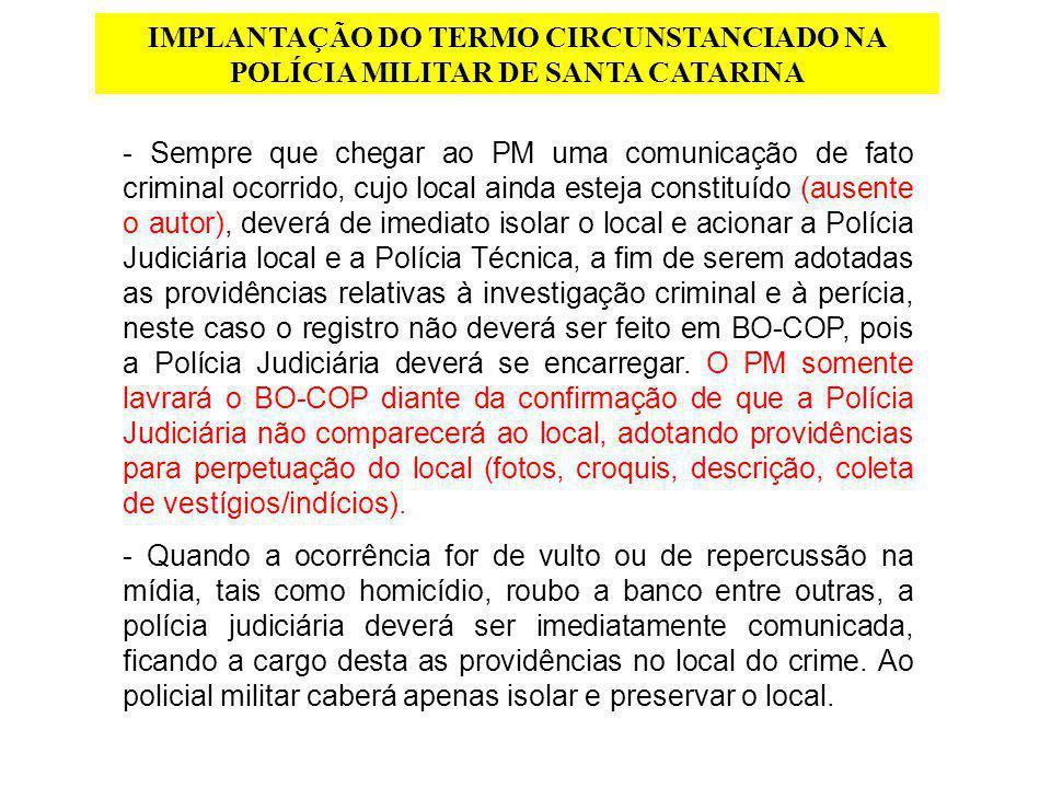 IMPLANTAÇÃO DO TERMO CIRCUNSTANCIADO NA POLÍCIA MILITAR DE SANTA CATARINA - Sempre que chegar ao PM uma comunicação de fato criminal ocorrido, cujo lo