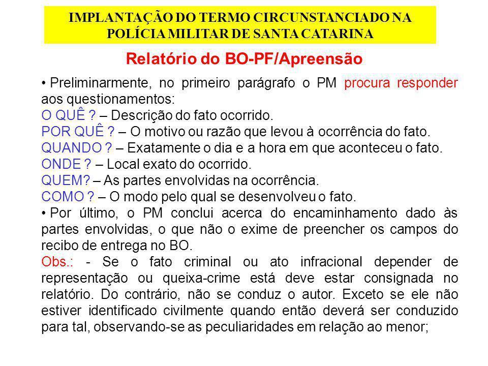 IMPLANTAÇÃO DO TERMO CIRCUNSTANCIADO NA POLÍCIA MILITAR DE SANTA CATARINA Relatório do BO-PF/Apreensão Preliminarmente, no primeiro parágrafo o PM pro