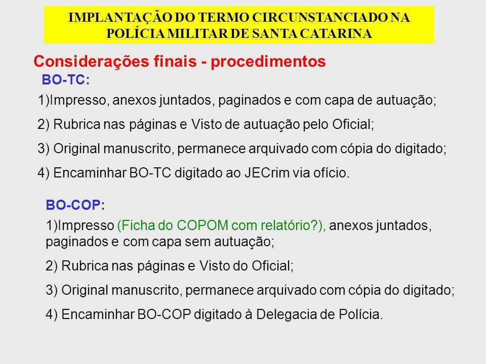 Considerações finais - procedimentos IMPLANTAÇÃO DO TERMO CIRCUNSTANCIADO NA POLÍCIA MILITAR DE SANTA CATARINA 1)Impresso, anexos juntados, paginados