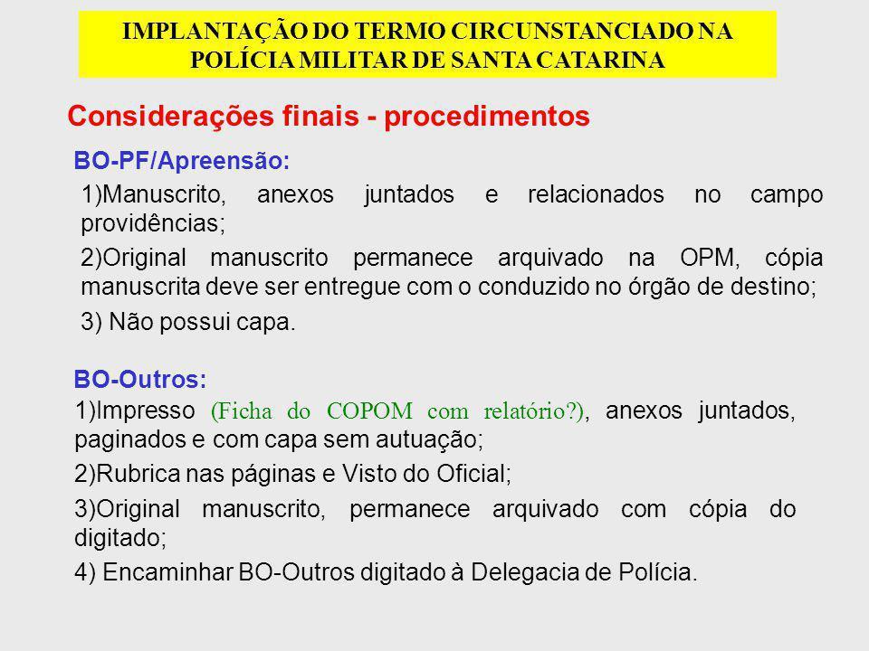 Considerações finais - procedimentos IMPLANTAÇÃO DO TERMO CIRCUNSTANCIADO NA POLÍCIA MILITAR DE SANTA CATARINA 1)Manuscrito, anexos juntados e relacio