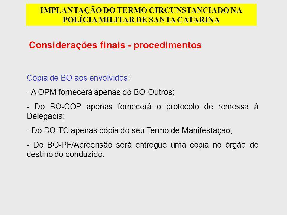 Considerações finais - procedimentos IMPLANTAÇÃO DO TERMO CIRCUNSTANCIADO NA POLÍCIA MILITAR DE SANTA CATARINA Cópia de BO aos envolvidos: - A OPM for