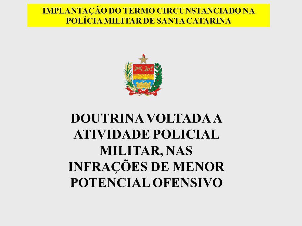 IMPLANTAÇÃO DO TERMO CIRCUNSTANCIADO NA POLÍCIA MILITAR DE SANTA CATARINA DOUTRINA VOLTADA A ATIVIDADE POLICIAL MILITAR, NAS INFRAÇÕES DE MENOR POTENC