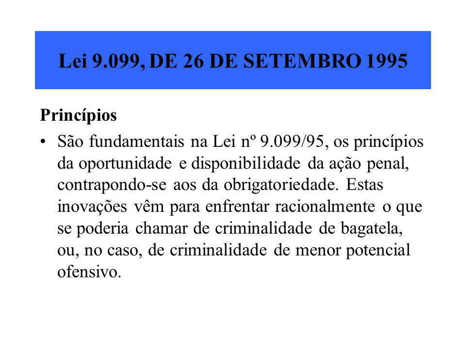Lei 9.099, DE 26 DE SETEMBRO 1995 Princípios São fundamentais na Lei nº 9.099/95, os princípios da oportunidade e disponibilidade da ação penal, contr