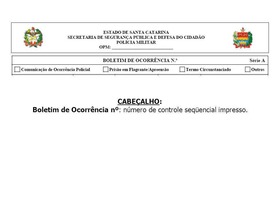 CABEÇALHO: Boletim de Ocorrência nº: número de controle seqüencial impresso.