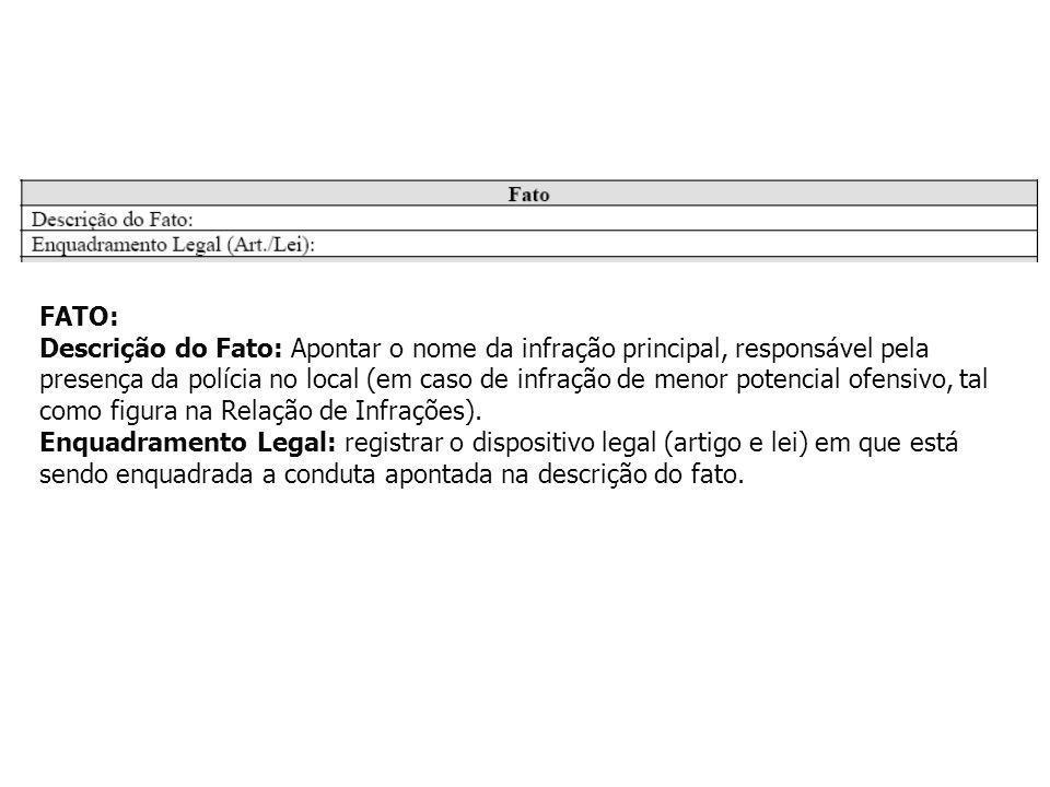 FATO: Descrição do Fato: Apontar o nome da infração principal, responsável pela presença da polícia no local (em caso de infração de menor potencial o