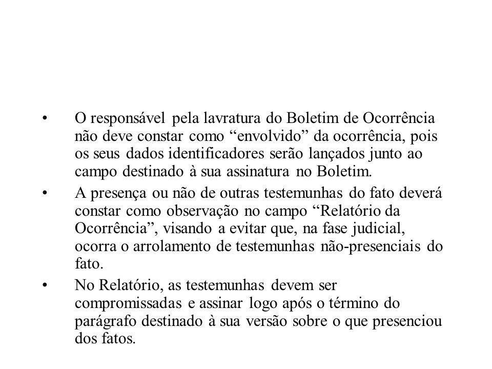"""O responsável pela lavratura do Boletim de Ocorrência não deve constar como """"envolvido"""" da ocorrência, pois os seus dados identificadores serão lançad"""