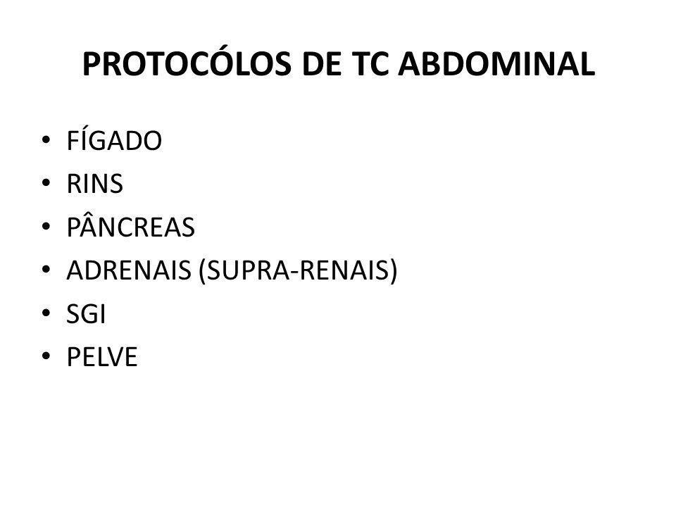 PROTOCÓLOS DE TC ABDOMINAL FÍGADO RINS PÂNCREAS ADRENAIS (SUPRA-RENAIS) SGI PELVE