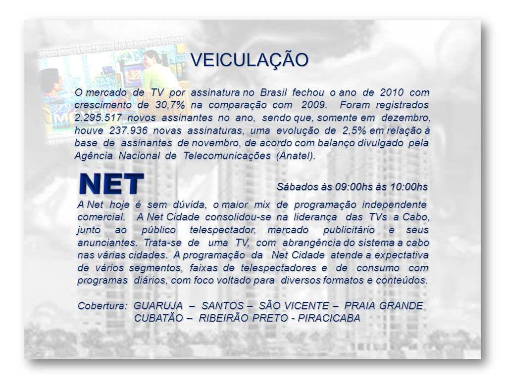 VEICULAÇÃO O mercado de TV por assinatura no Brasil fechou o ano de 2010 com crescimento de 30,7% na comparação com 2009.