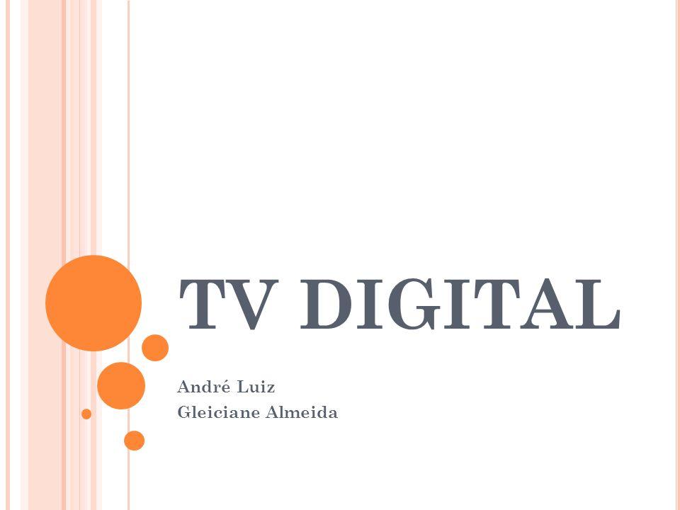TV DIGITAL André Luiz Gleiciane Almeida