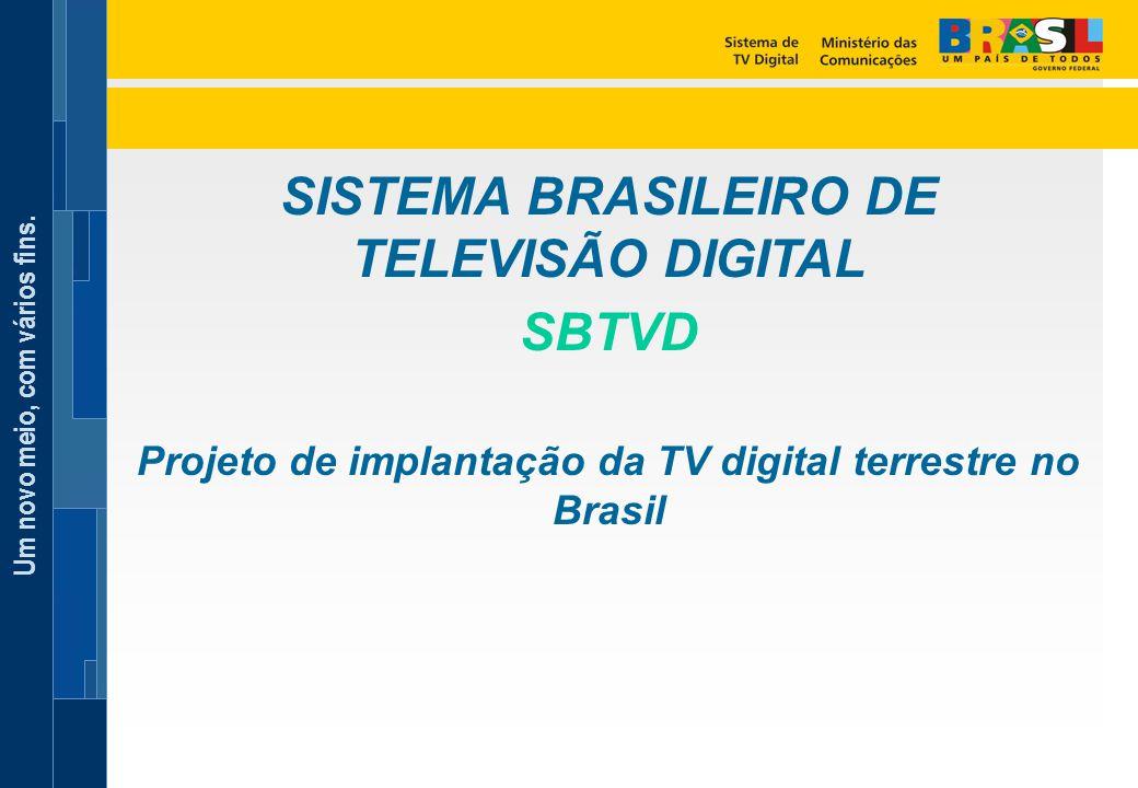Um novo meio, com vários fins. SISTEMA BRASILEIRO DE TELEVISÃO DIGITAL SBTVD Projeto de implantação da TV digital terrestre no Brasil