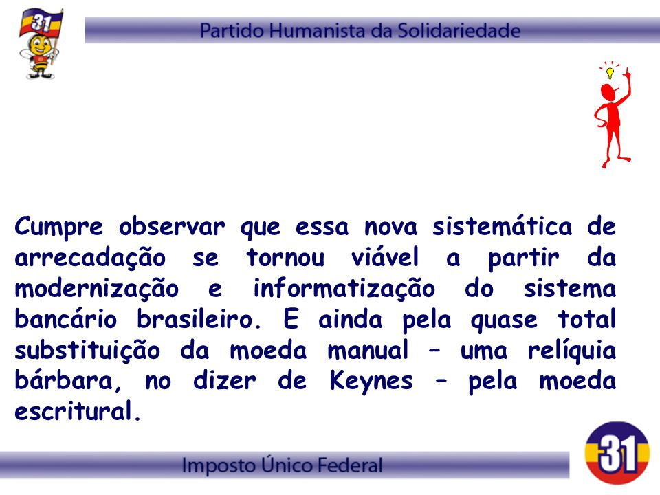 Cumpre observar que essa nova sistemática de arrecadação se tornou viável a partir da modernização e informatização do sistema bancário brasileiro. E