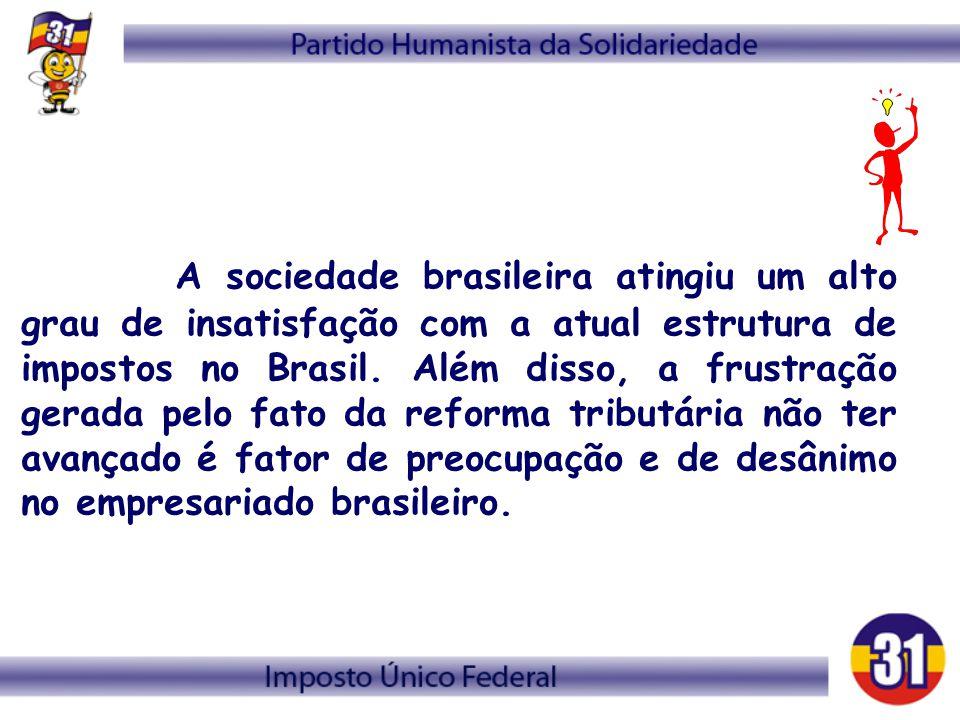 A sociedade brasileira atingiu um alto grau de insatisfação com a atual estrutura de impostos no Brasil. Além disso, a frustração gerada pelo fato da