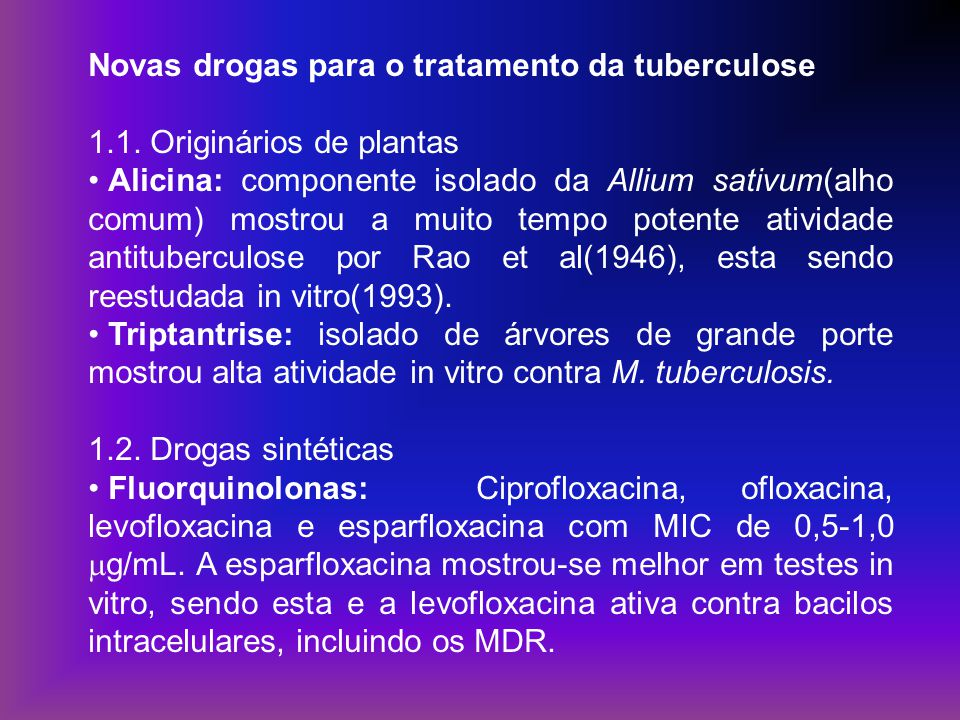 Novas drogas para o tratamento da tuberculose 1.1. Originários de plantas Alicina: componente isolado da Allium sativum(alho comum) mostrou a muito te