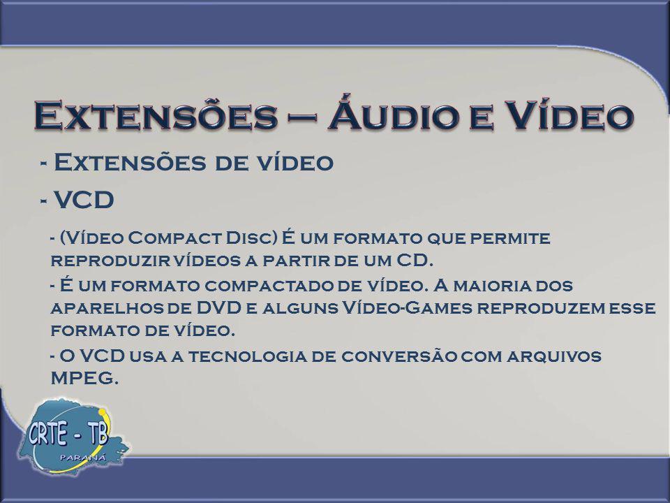 - SVCD - (Super Vídeo Compact Disc) É um formato intermediário entre o formato VCD e o formato DVD.