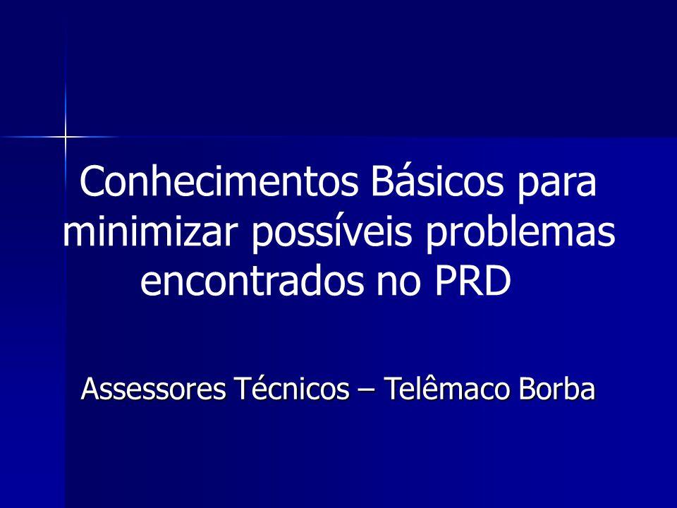 Conhecimentos Básicos para minimizar possíveis problemas encontrados no PRD Assessores Técnicos – Telêmaco Borba