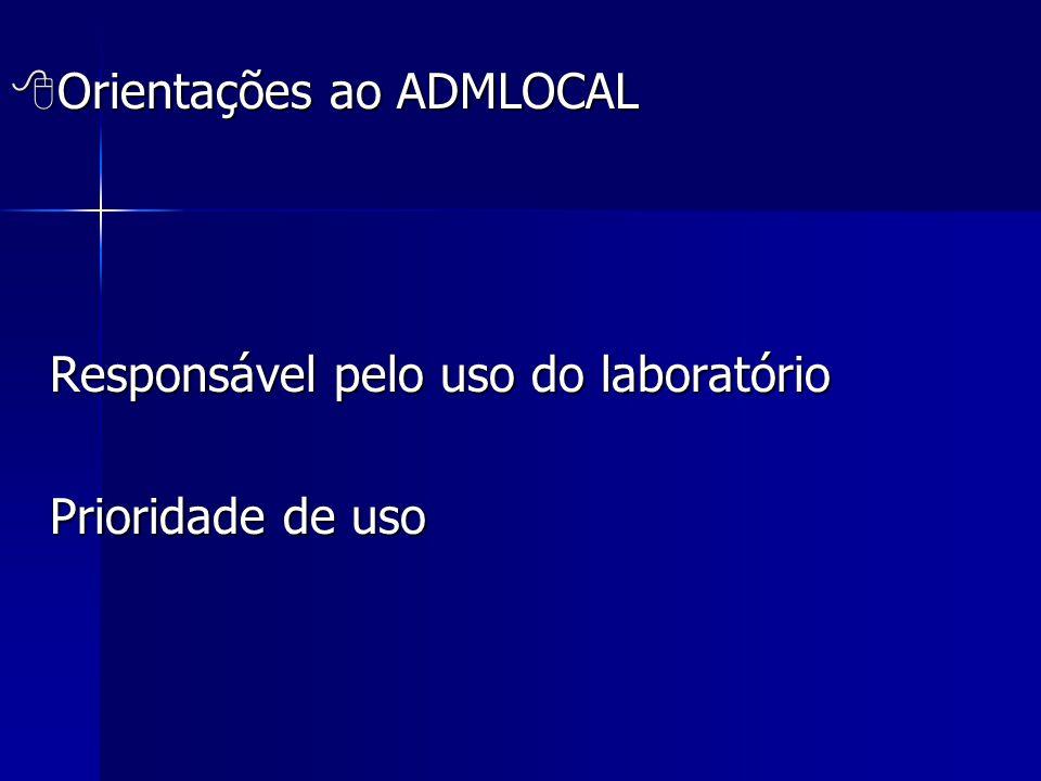  Orientações ao ADMLOCAL Responsável pelo uso do laboratório Prioridade de uso