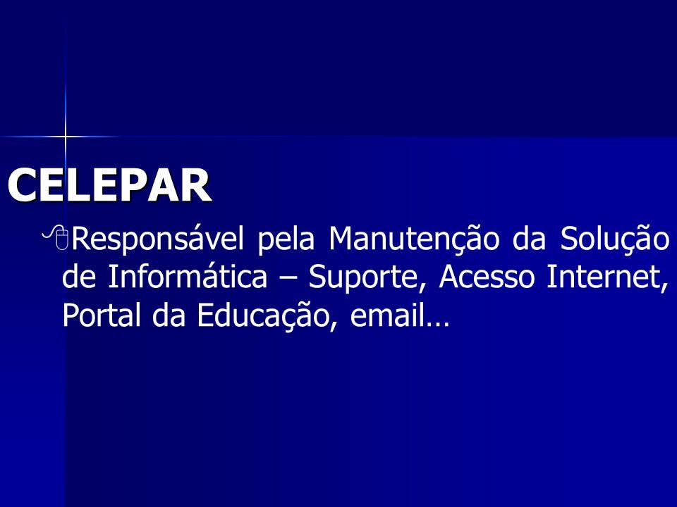 CELEPAR  Responsável pela Manutenção da Solução de Informática – Suporte, Acesso Internet, Portal da Educação, email…