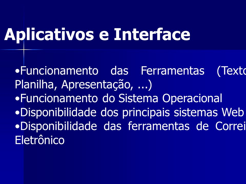 Aplicativos e Interface Funcionamento das Ferramentas (Texto, Planilha, Apresentação,...) Funcionamento do Sistema Operacional Disponibilidade dos pri