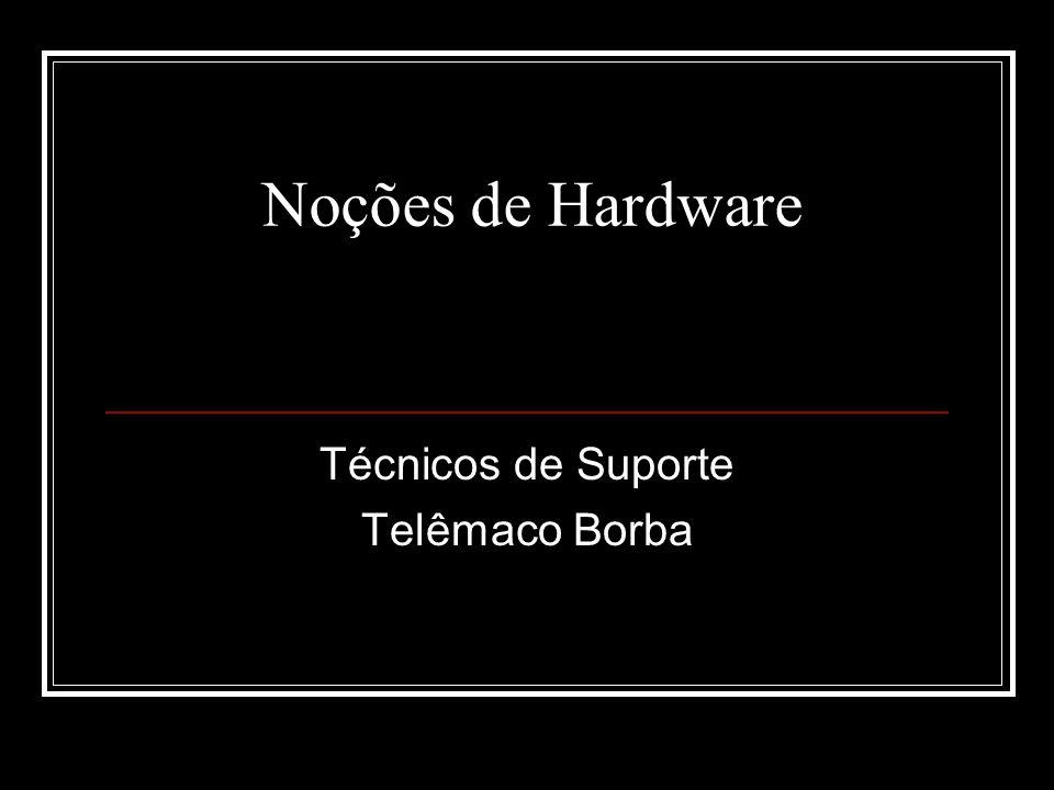 Noções de Hardware Técnicos de Suporte Telêmaco Borba