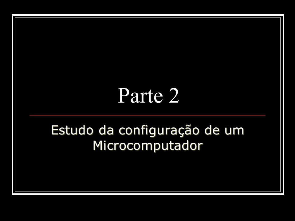 Parte 2 Estudo da configuração de um Microcomputador