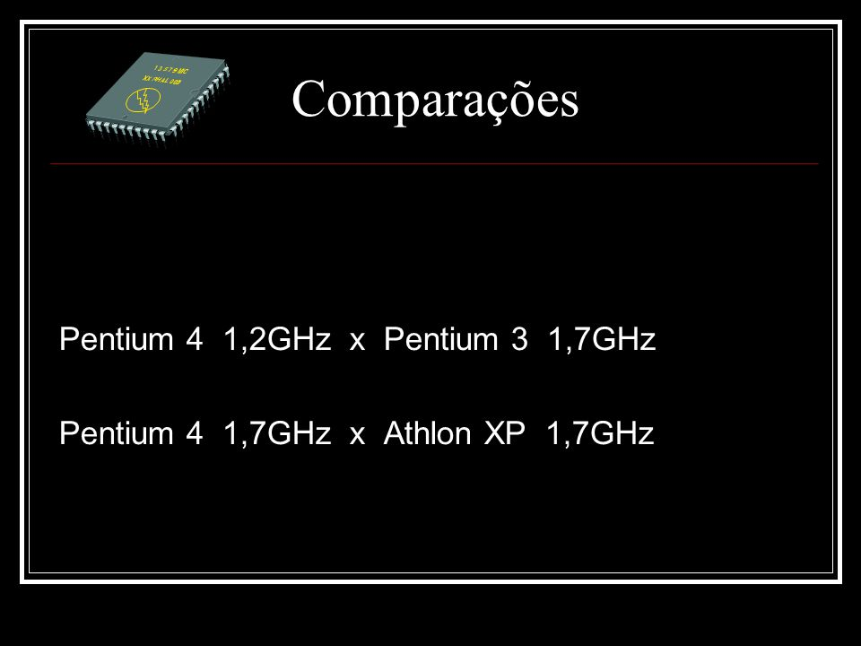 Comparações Pentium 4 1,2GHz x Pentium 3 1,7GHz Pentium 4 1,7GHz x Athlon XP 1,7GHz