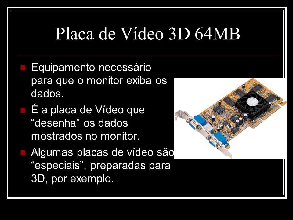 """Placa de Vídeo 3D 64MB Equipamento necessário para que o monitor exiba os dados. É a placa de Vídeo que """"desenha"""" os dados mostrados no monitor. Algum"""