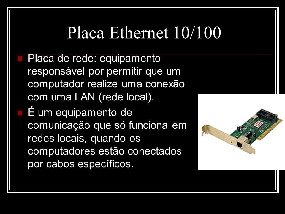 Placa Ethernet 10/100 Placa de rede: equipamento responsável por permitir que um computador realize uma conexão com uma LAN (rede local). É um equipam