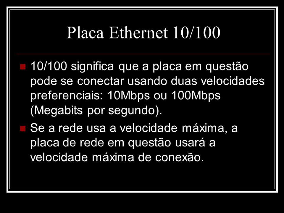 Placa Ethernet 10/100 10/100 significa que a placa em questão pode se conectar usando duas velocidades preferenciais: 10Mbps ou 100Mbps (Megabits por