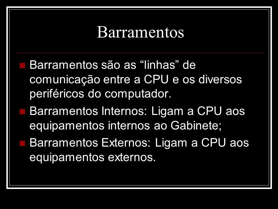 """Barramentos Barramentos são as """"linhas"""" de comunicação entre a CPU e os diversos periféricos do computador. Barramentos Internos: Ligam a CPU aos equi"""