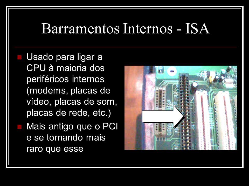 Barramentos Internos - ISA Usado para ligar a CPU à maioria dos periféricos internos (modems, placas de vídeo, placas de som, placas de rede, etc.) Ma
