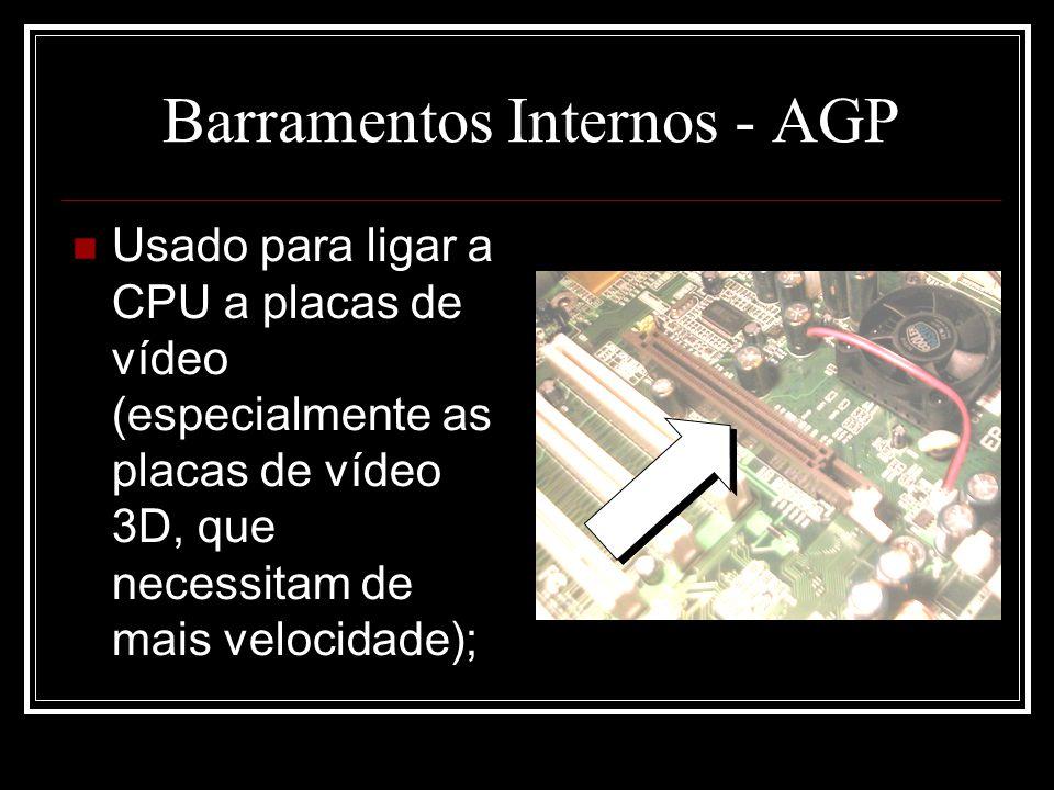 Barramentos Internos - AGP Usado para ligar a CPU a placas de vídeo (especialmente as placas de vídeo 3D, que necessitam de mais velocidade);