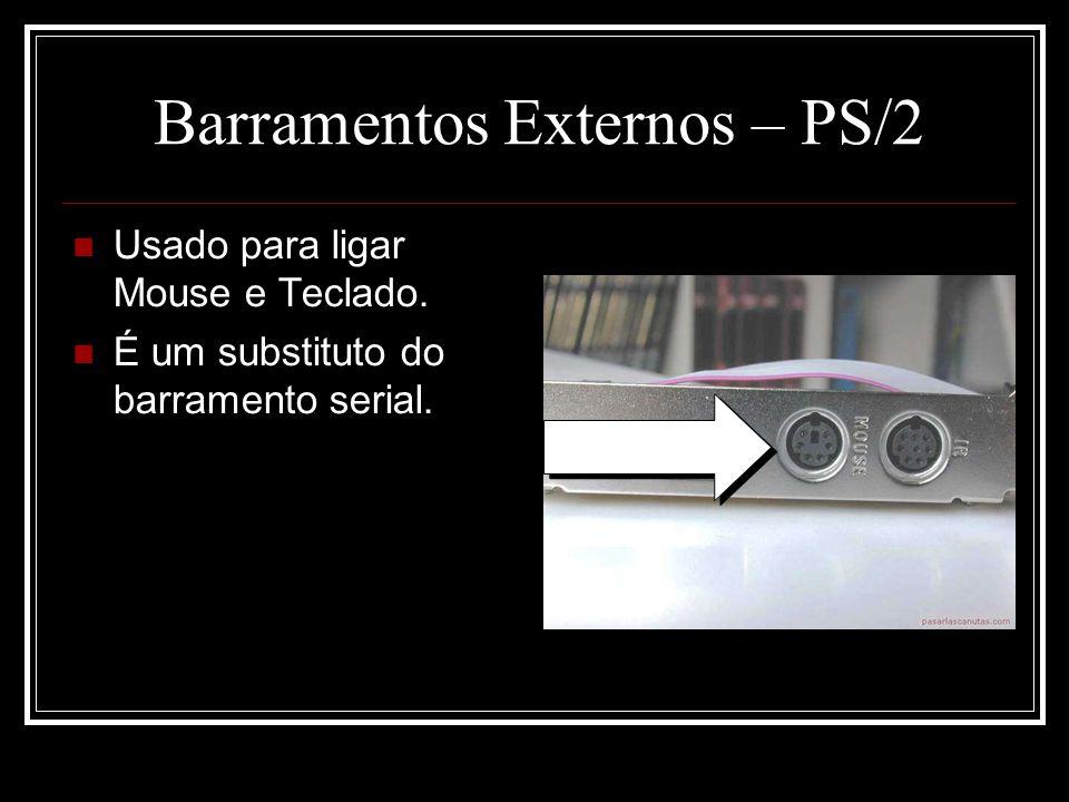 Barramentos Externos – PS/2 Usado para ligar Mouse e Teclado. É um substituto do barramento serial.