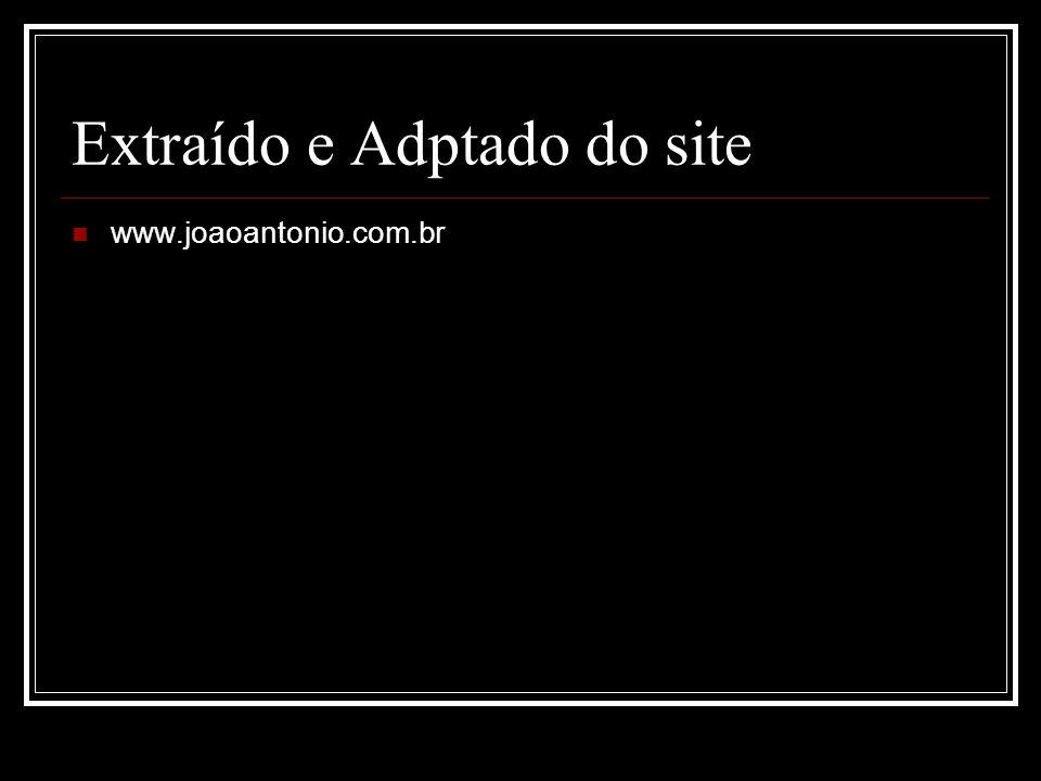 Extraído e Adptado do site www.joaoantonio.com.br
