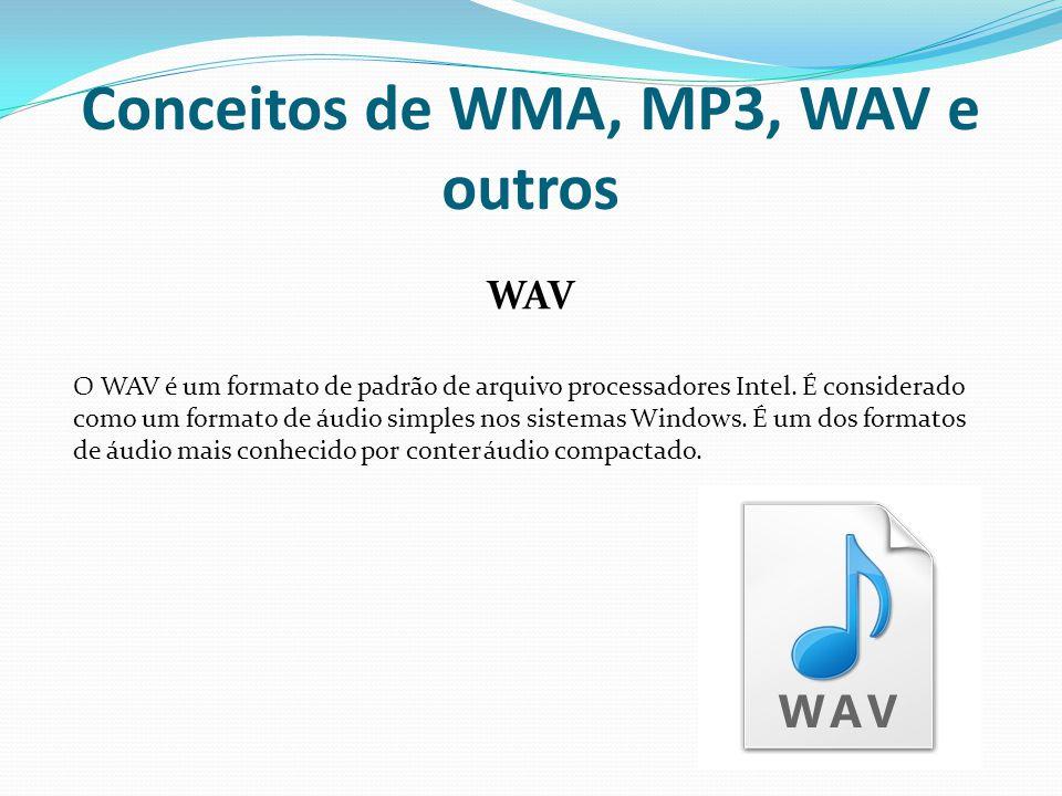Conceitos de WMA, MP3, WAV e outros WAV O WAV é um formato de padrão de arquivo processadores Intel. É considerado como um formato de áudio simples no