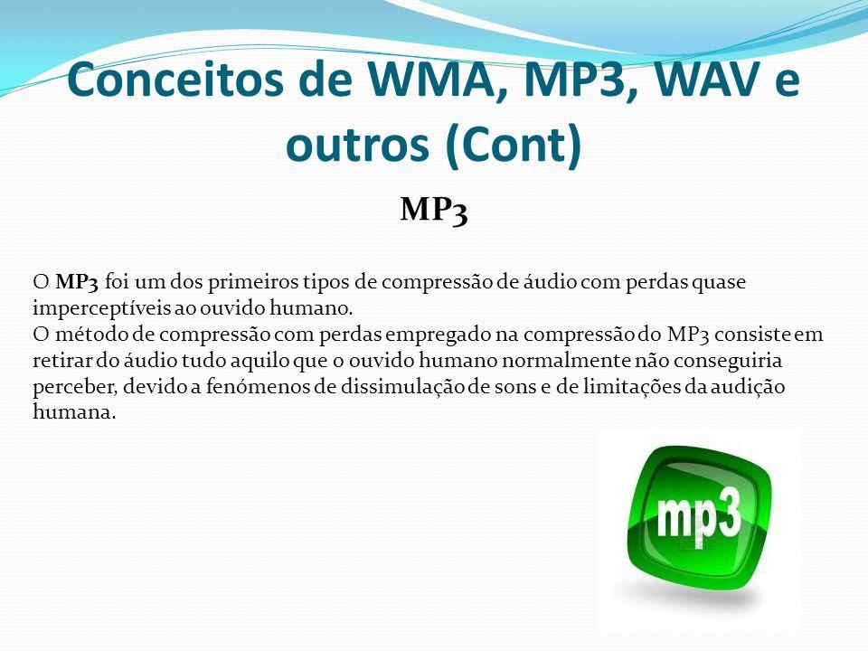 Conceitos de WMA, MP3, WAV e outros (Cont) MP3 O MP3 foi um dos primeiros tipos de compressão de áudio com perdas quase imperceptíveis ao ouvido human
