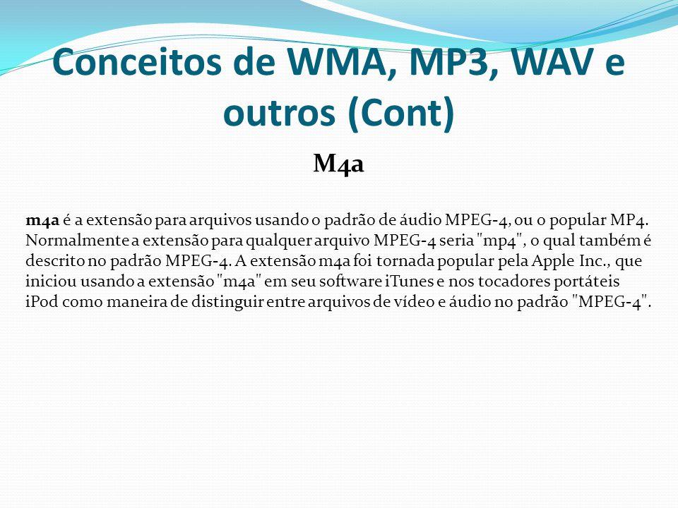 Conceitos de WMA, MP3, WAV e outros (Cont) M4a m4a é a extensão para arquivos usando o padrão de áudio MPEG-4, ou o popular MP4. Normalmente a extensã