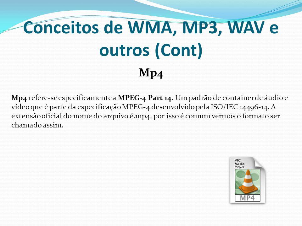 Conceitos de WMA, MP3, WAV e outros (Cont) Mp4 Mp4 refere-se especificamente a MPEG-4 Part 14. Um padrão de container de áudio e vídeo que é parte da