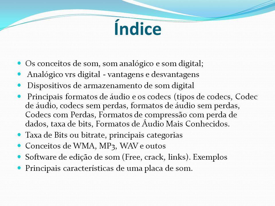 Índice Os conceitos de som, som analógico e som digital; Analógico vrs digital - vantagens e desvantagens Dispositivos de armazenamento de som digital