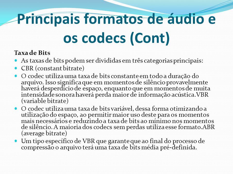 Principais formatos de áudio e os codecs (Cont) Taxa de Bits As taxas de bits podem ser divididas em três categorias principais: CBR (constant bitrate
