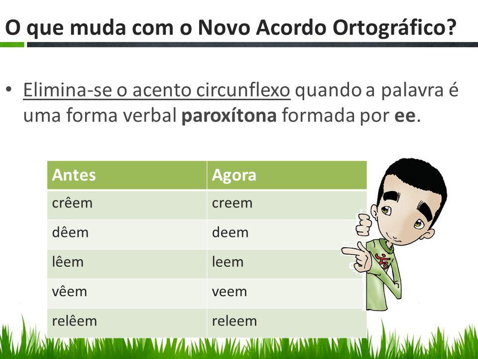 Elimina-se o acento circunflexo quando a palavra é uma forma verbal paroxítona formada por ee.