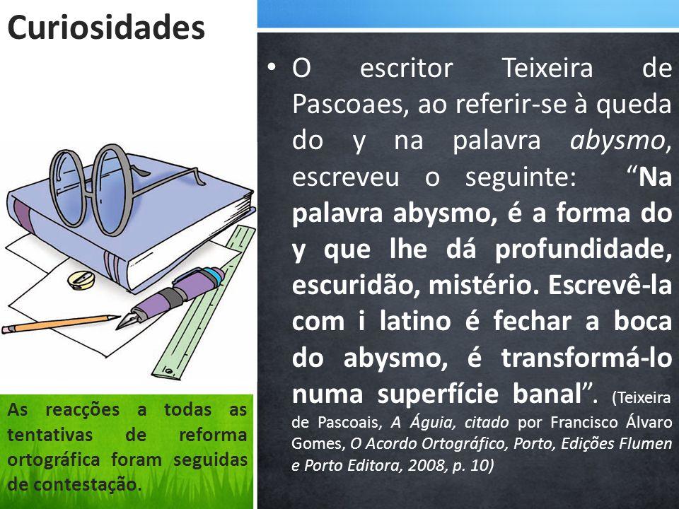 O escritor Teixeira de Pascoaes, ao referir-se à queda do y na palavra abysmo, escreveu o seguinte: Na palavra abysmo, é a forma do y que lhe dá profundidade, escuridão, mistério.