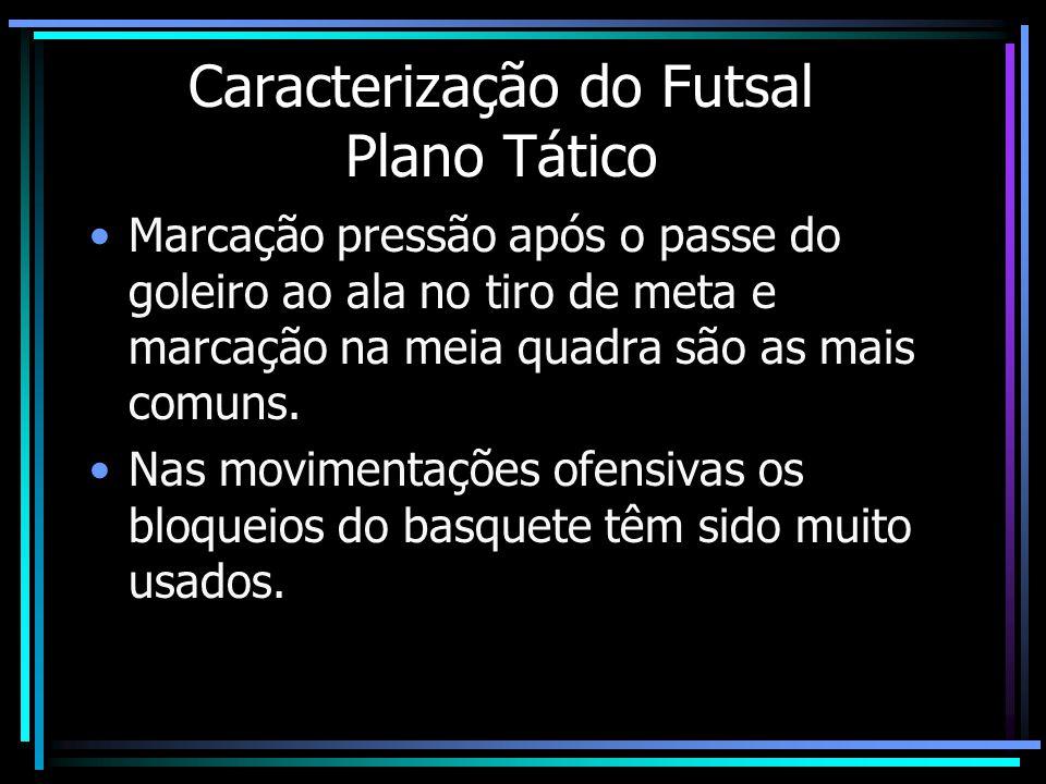Caracterização do Futsal Plano Tático A utilização do goleiro como um elemento integrante do processo ofensivo em situações de desvantagem numérica é uma constante.