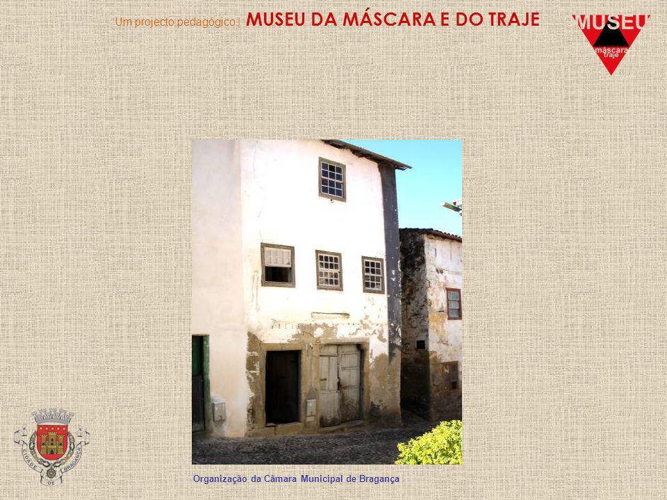 Um projecto pedagógico | MUSEU DA MÁSCARA E DO TRAJE Organização da Câmara Municipal de Bragança