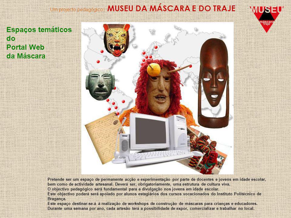 Um projecto pedagógico | MUSEU DA MÁSCARA E DO TRAJE Espaços temáticos do Portal Web da Máscara Pretende ser um espaço de permanente acção e experimen